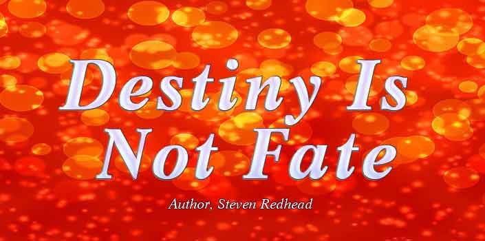 Destiny Is Not Fate