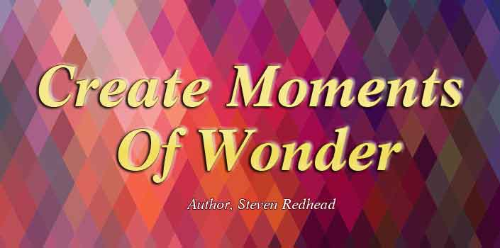 Create Moments Of Wonder